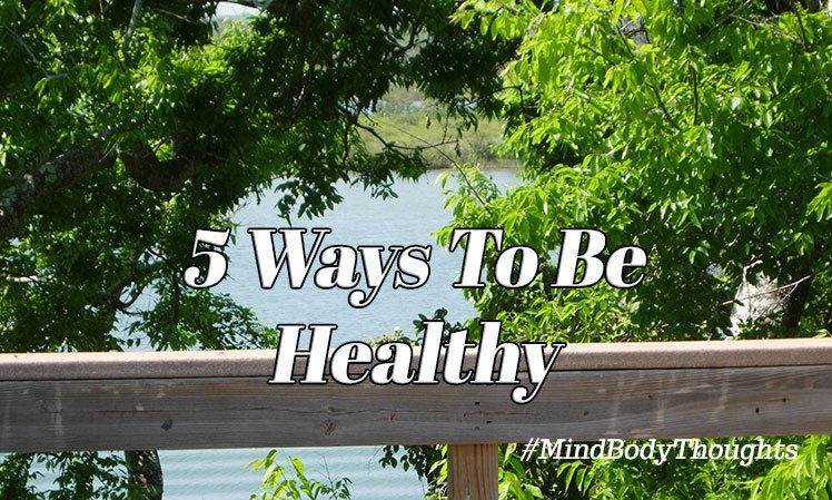 5 Ways To Be Healthy