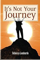 Rebecca Lombardo - Its Not Your Journey