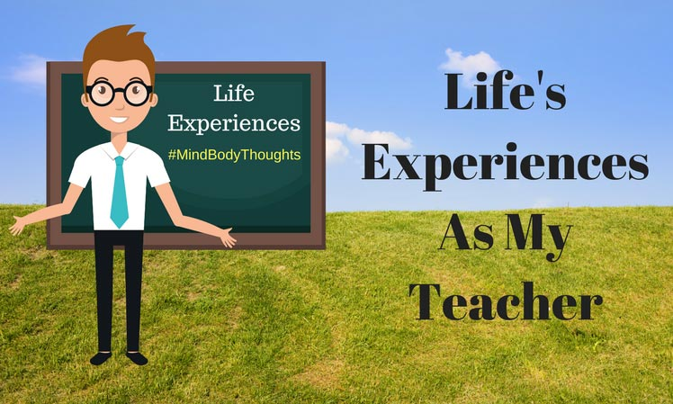 Life's Experiences As My Teacher