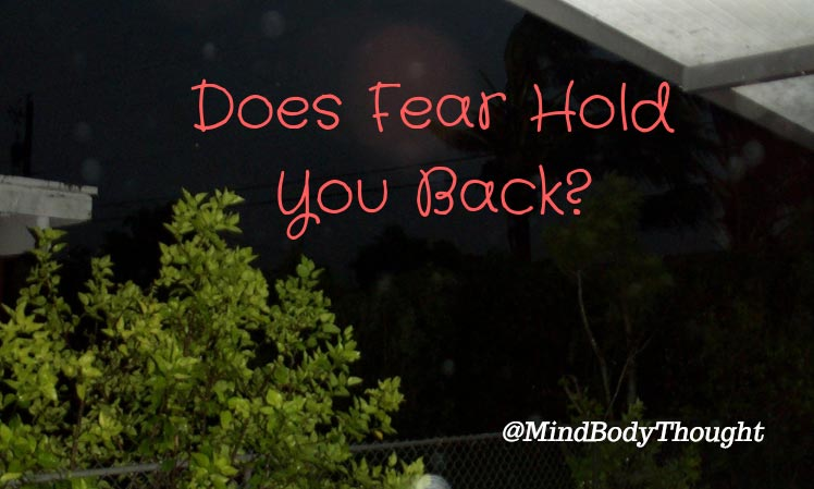 Seriously – Does Fear Hold You Back?