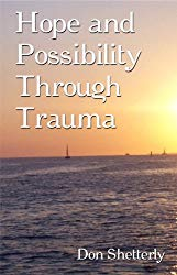 Hope and Possibility Through Trauma By Don Shetterly