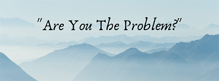 Are You The Problem