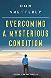 Overcoming A Mysterious Condition - Creations by Don Shetterly
