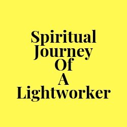Spiritual Journey Of A Lightworker